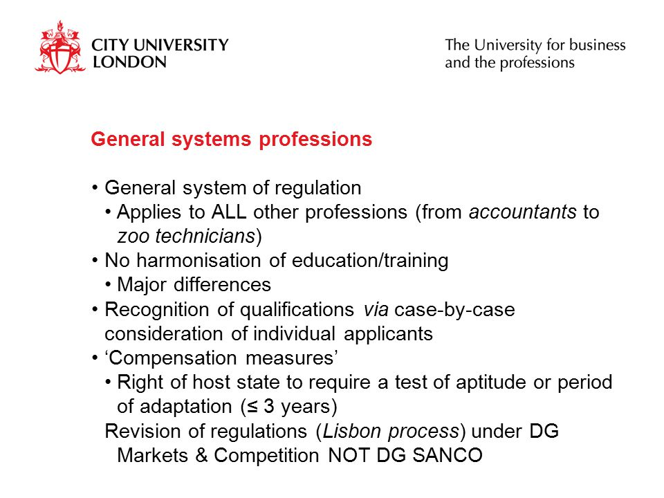General systems professions General system of regulation Applies to ALL other professions (from accountants to zoo technicians) No harmonisation of ed