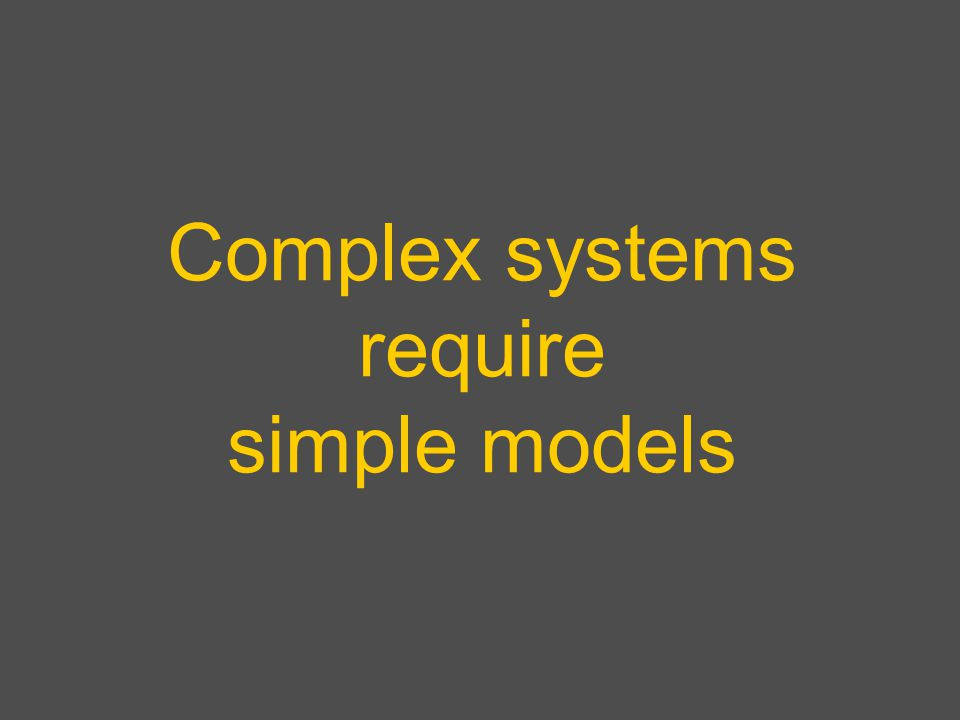 Complex systems require simple models