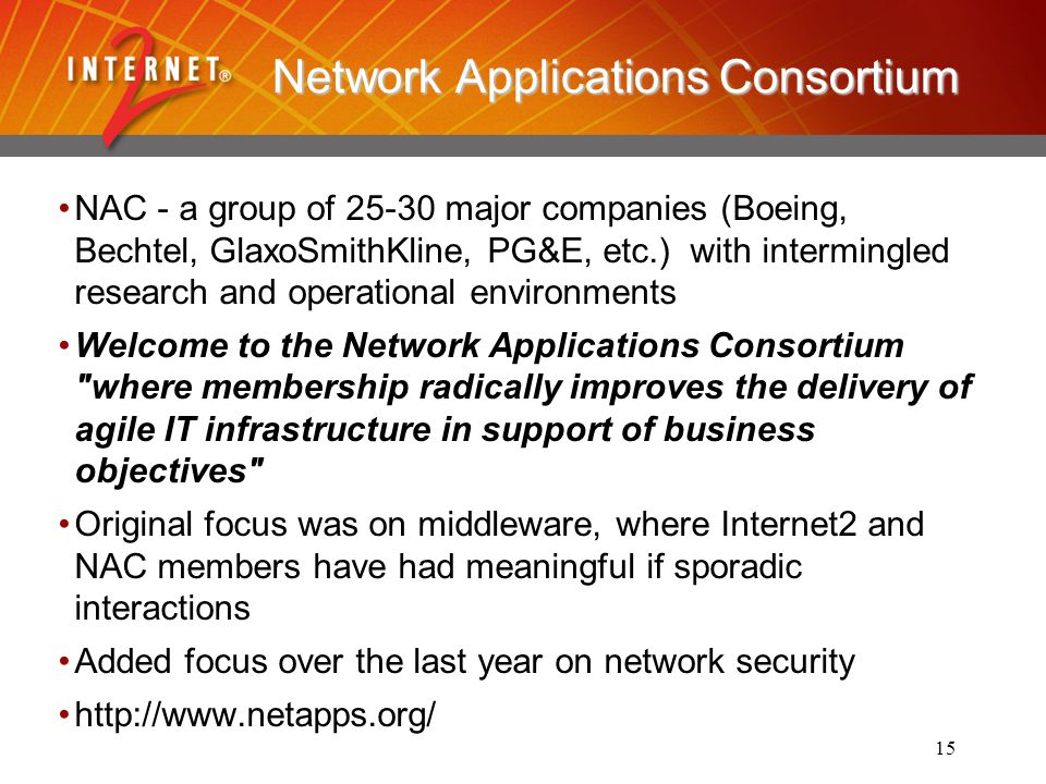 15 Network Applications Consortium NAC - a group of 25-30 major companies (Boeing, Bechtel, GlaxoSmithKline, PG&E, etc.) with intermingled research an