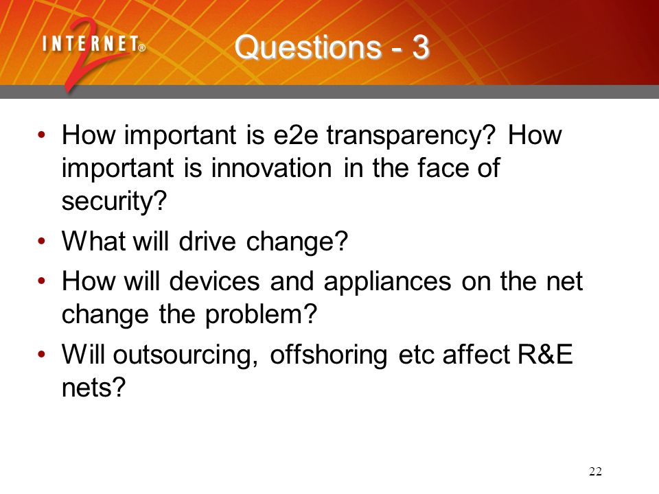22 Questions - 3 How important is e2e transparency? How important is innovation in the face of security? What will drive change? How will devices and