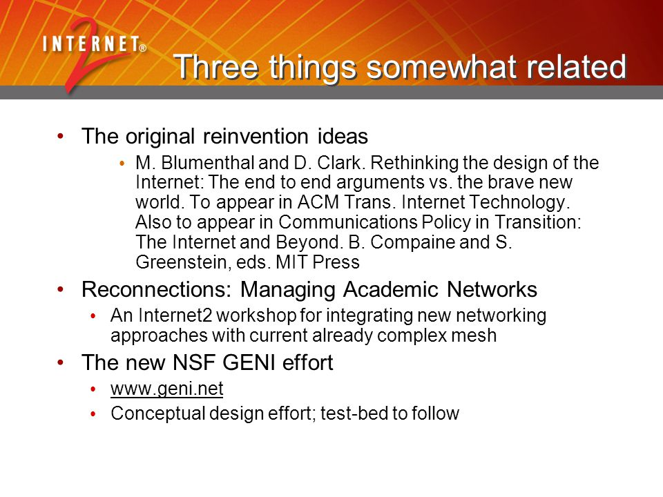 Three things somewhat related The original reinvention ideas M. Blumenthal and D. Clark. Rethinking the design of the Internet: The end to end argumen