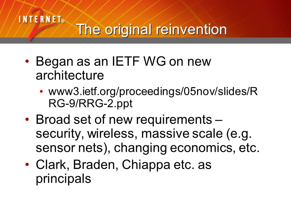 The original reinvention Began as an IETF WG on new architecture www3.ietf.org/proceedings/05nov/slides/R RG-9/RRG-2.ppt Broad set of new requirements