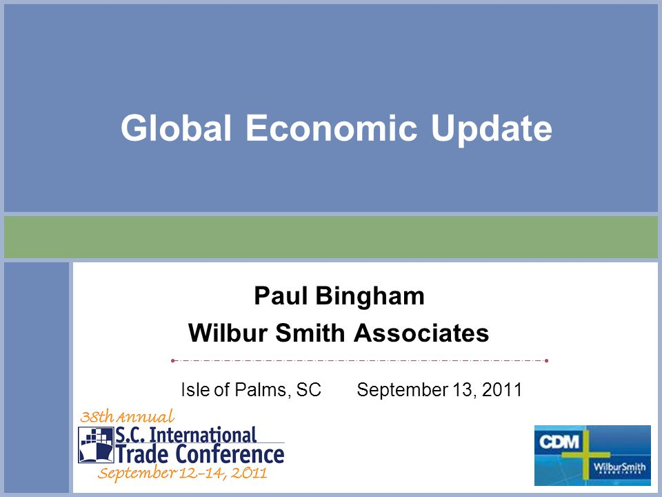 Global Economic Update Paul Bingham Wilbur Smith Associates Isle of Palms, SC September 13, 2011