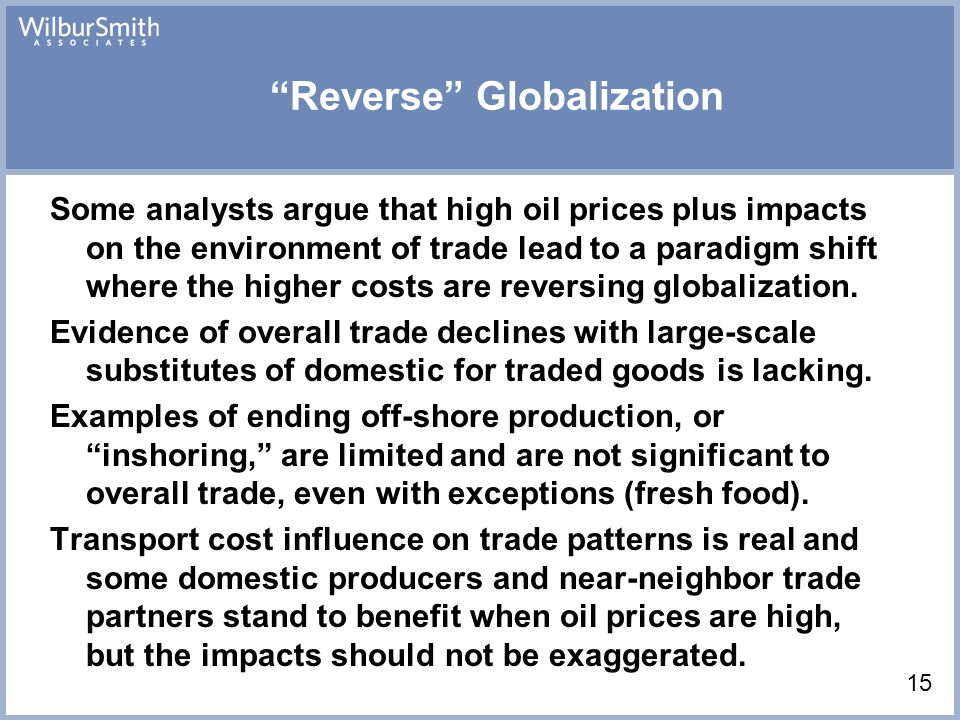 Reverse Globalization Some analysts argue that high oil prices plus impacts on the environment of trade lead to a paradigm shift where the higher costs are reversing globalization.