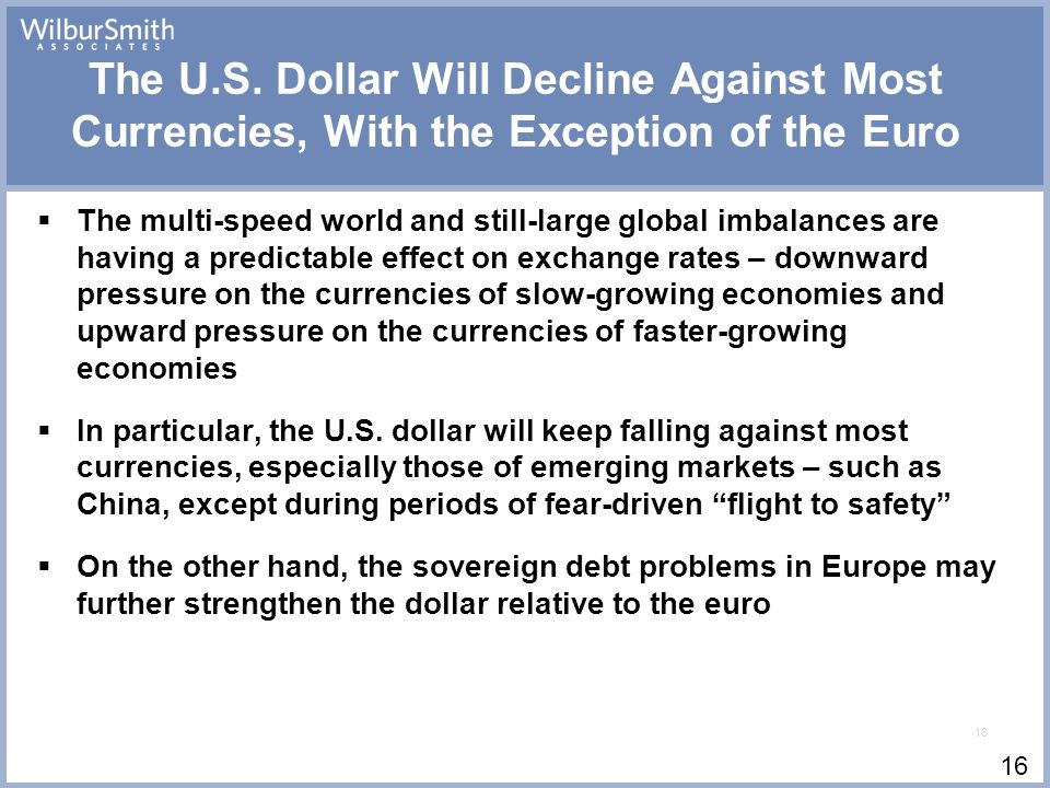 16 The U.S. Dollar Will Decline Against Most Currencies, With the Exception of the Euro  The multi-speed world and still-large global imbalances are