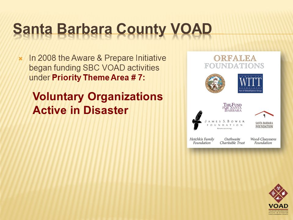 Voluntary Organizations Active in Disaster  In 2008 the Aware & Prepare Initiative began funding SBC VOAD activities under Priority Theme Area # 7: