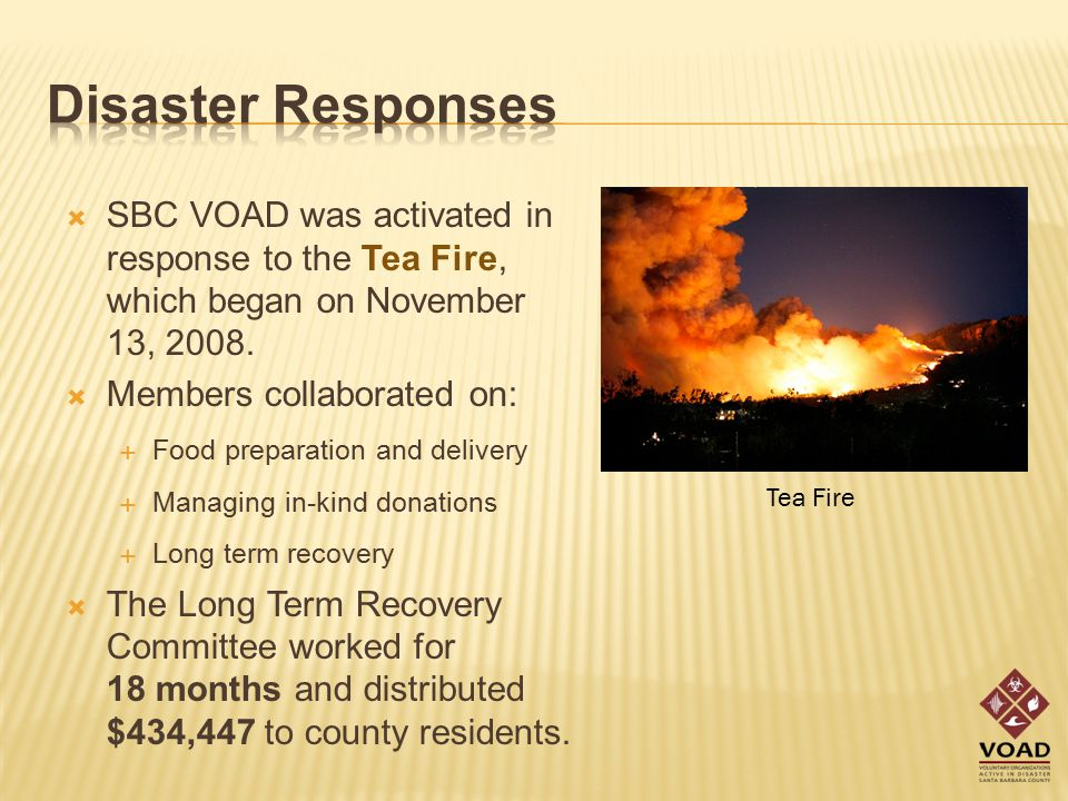  SBC VOAD was activated in response to the Tea Fire, which began on November 13, 2008.
