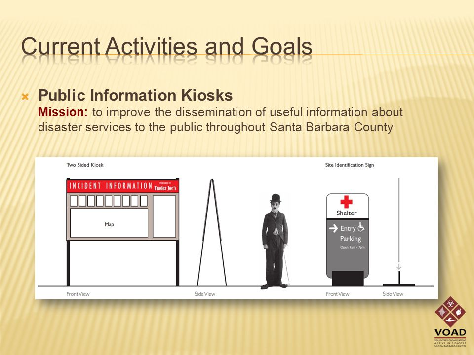  Public Information Kiosks Mission: to improve the dissemination of useful information about disaster services to the public throughout Santa Barbara County