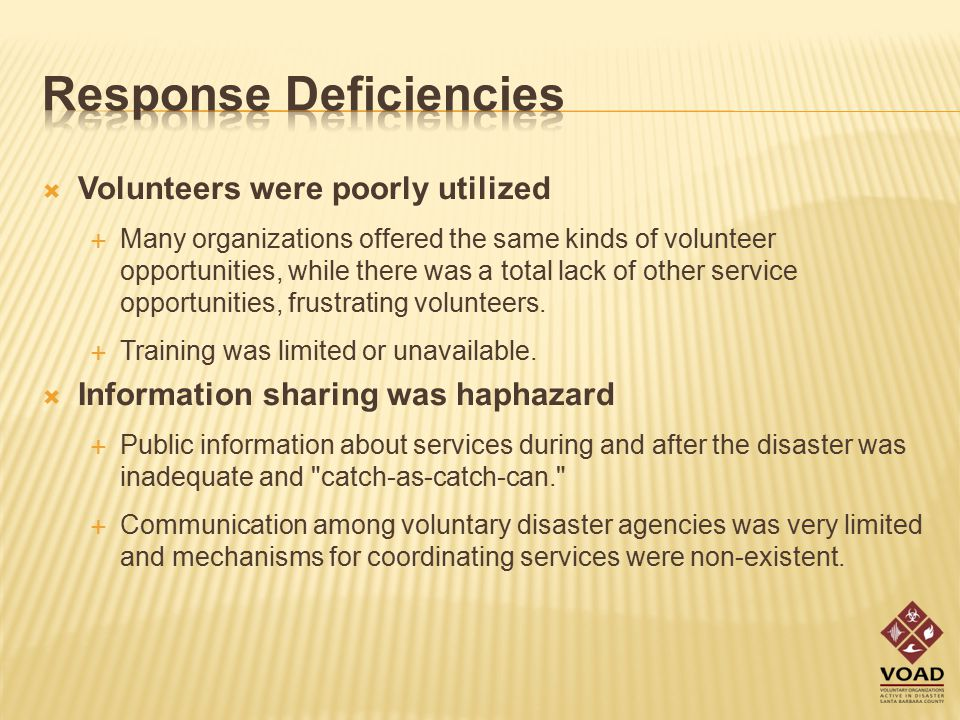  Volunteers were poorly utilized  Many organizations offered the same kinds of volunteer opportunities, while there was a total lack of other service opportunities, frustrating volunteers.