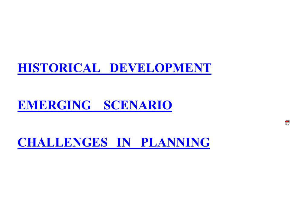 HISTORICAL DEVELOPMENT EMERGING SCENARIO CHALLENGES IN PLANNING