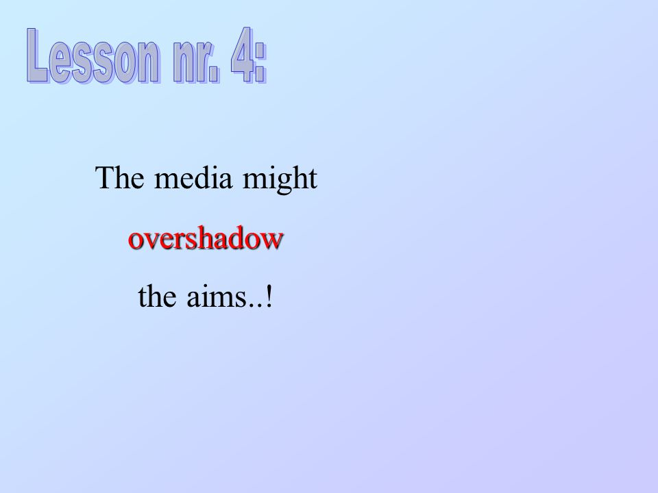 The media mightovershadow the aims..!