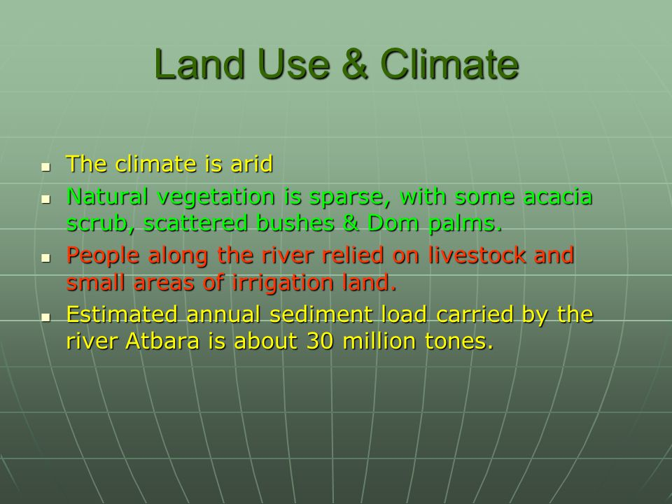 Land Use & Climate The climate is arid The climate is arid Natural vegetation is sparse, with some acacia scrub, scattered bushes & Dom palms.