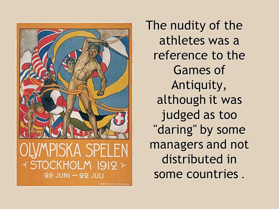 The nudity of the athletes was a reference to the Games of Antiquity, although it was judged as too daring by some managers and not distributed in some countries.