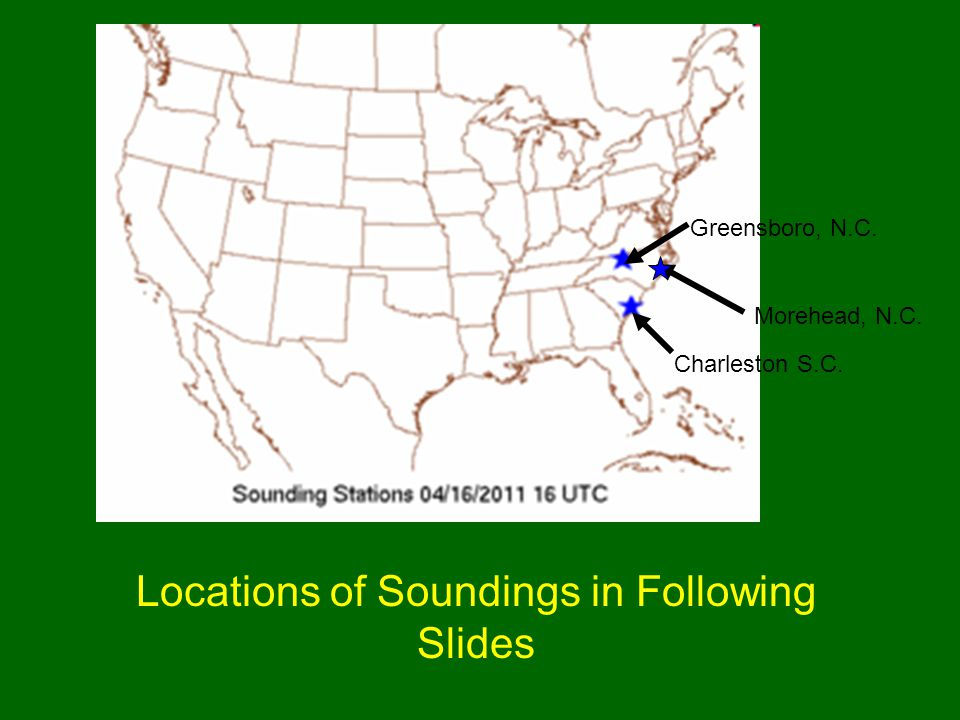 Greensboro, N.C. Charleston S.C. Morehead, N.C. Locations of Soundings in Following Slides