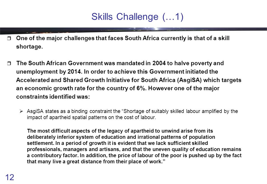 12 Skills Challenge (…1)  One of the major challenges that faces South Africa currently is that of a skill shortage.
