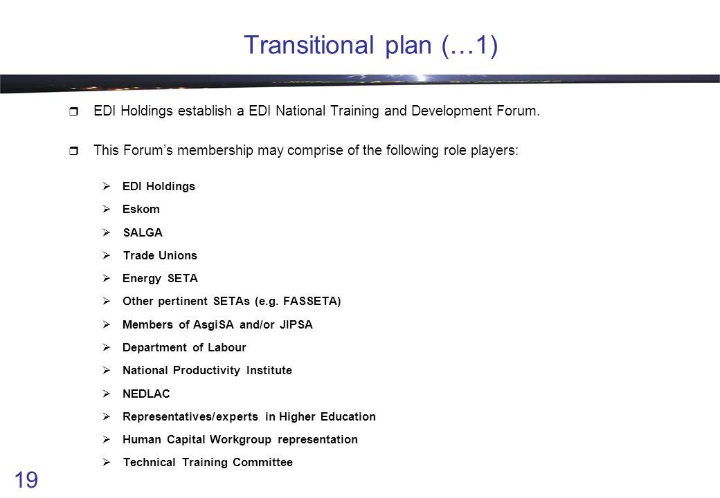 19 Transitional plan (…1)  EDI Holdings establish a EDI National Training and Development Forum.