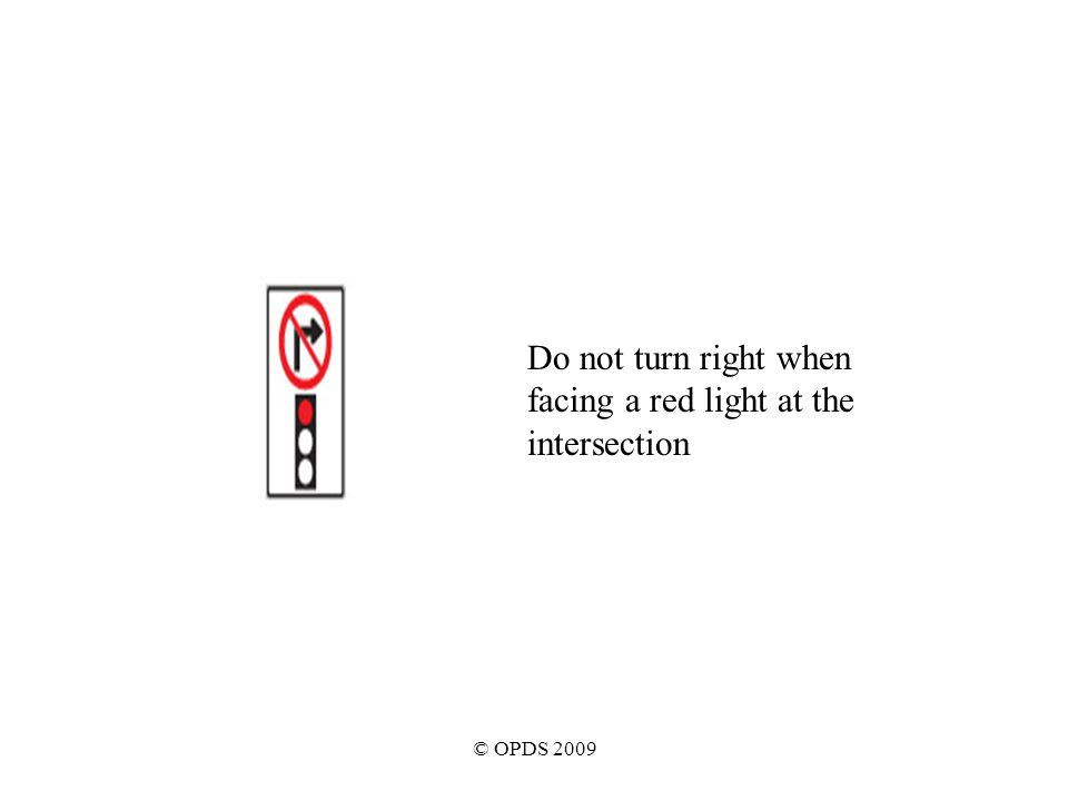 © OPDS 2009 Do not turn right when facing a red light at the intersection