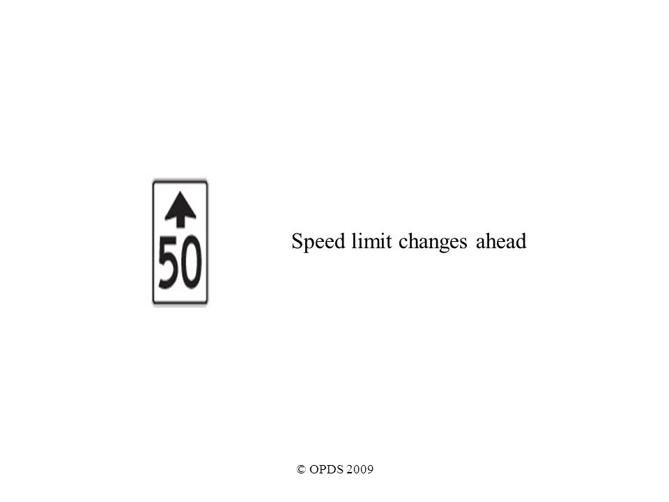 © OPDS 2009 Speed limit changes ahead