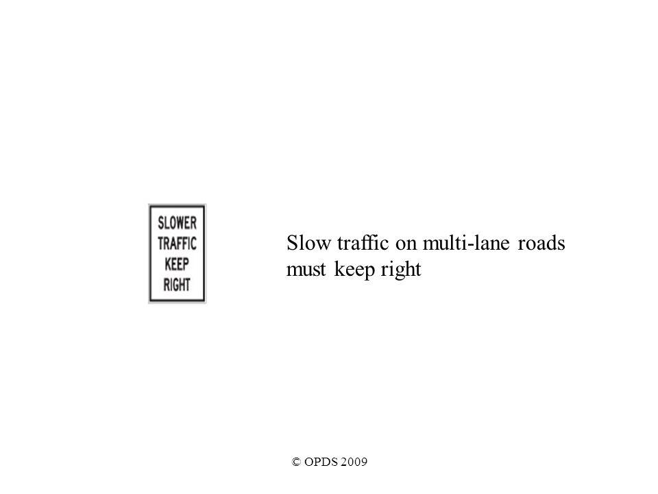 © OPDS 2009 Slow traffic on multi-lane roads must keep right