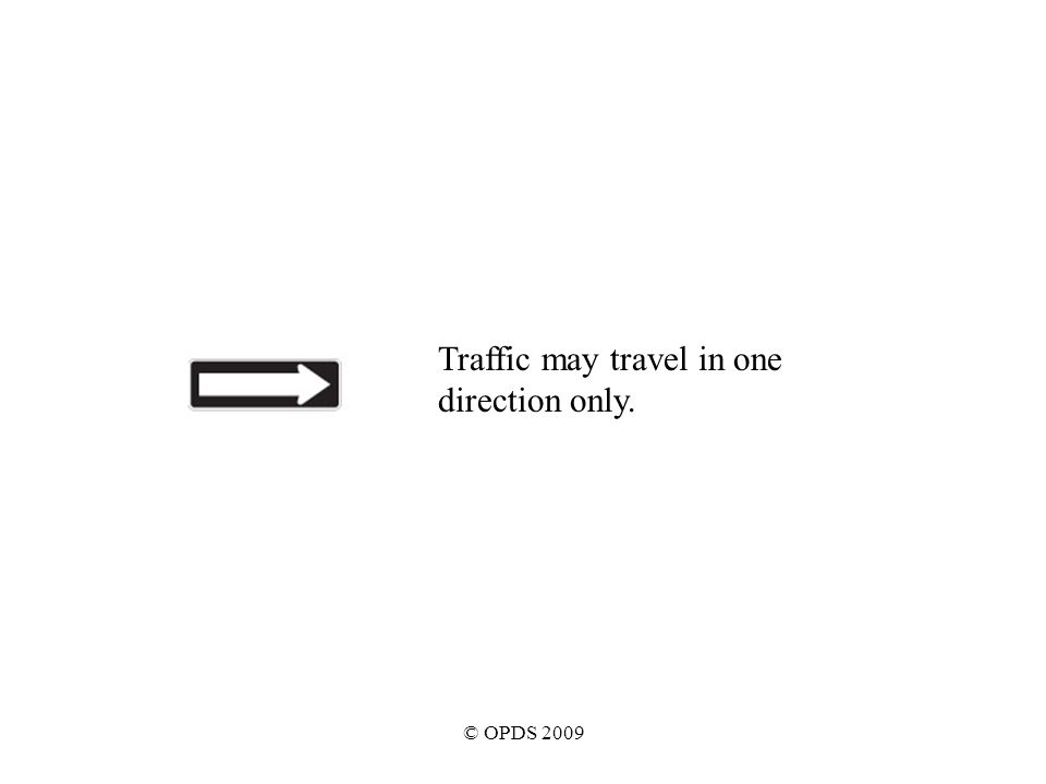 © OPDS 2009 Traffic may travel in one direction only.