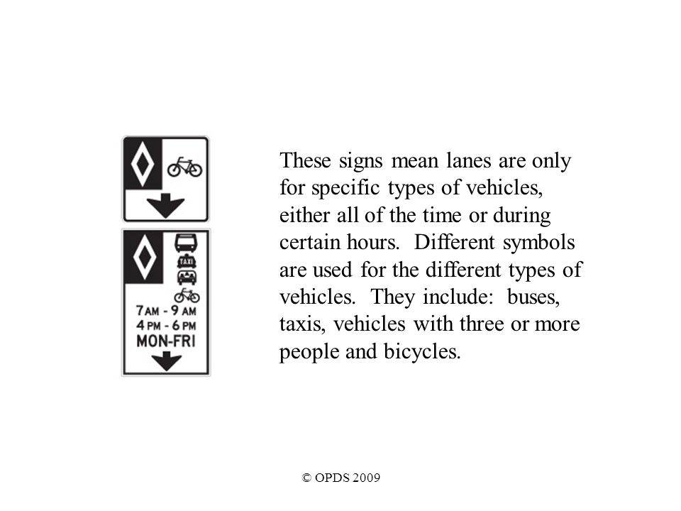 © OPDS 2009 These signs mean lanes are only for specific types of vehicles, either all of the time or during certain hours.