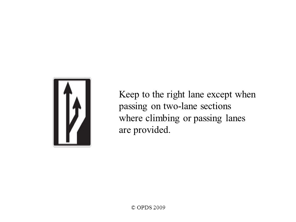 © OPDS 2009 Keep to the right lane except when passing on two-lane sections where climbing or passing lanes are provided.