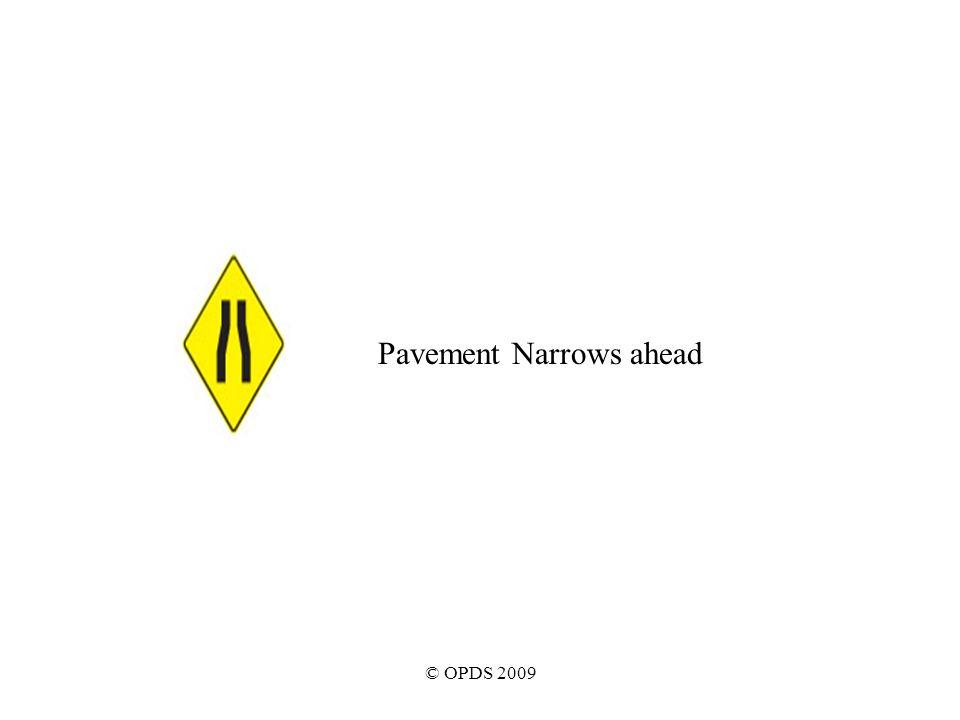 © OPDS 2009 Pavement Narrows ahead