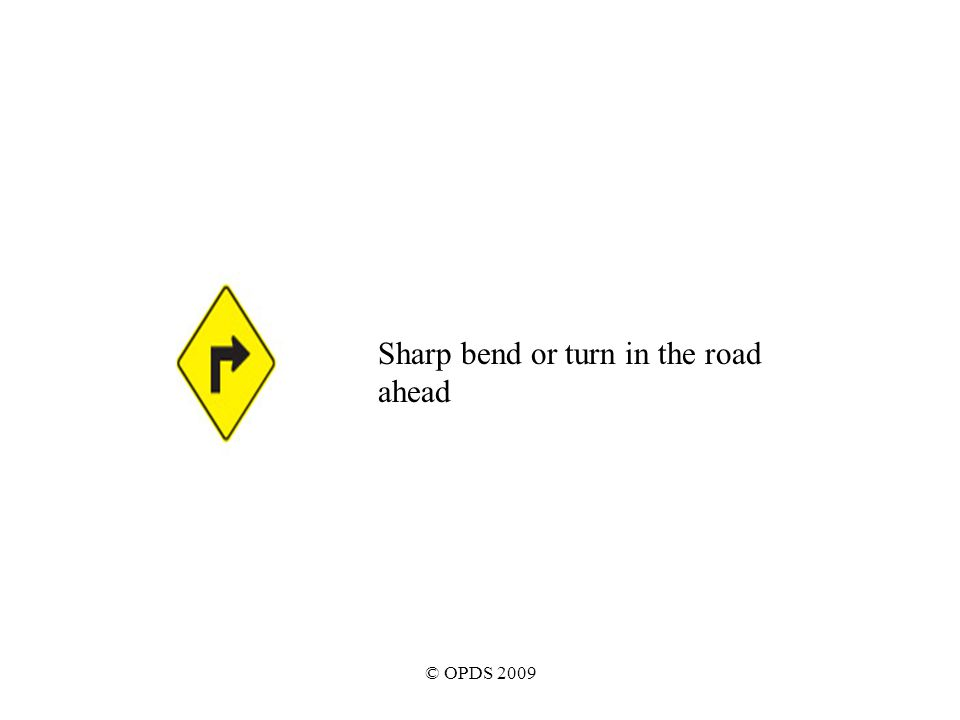 © OPDS 2009 Sharp bend or turn in the road ahead