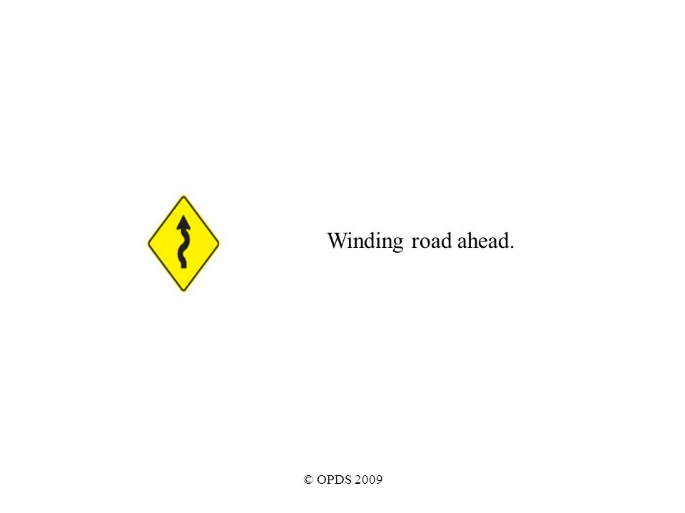 © OPDS 2009 Winding road ahead.