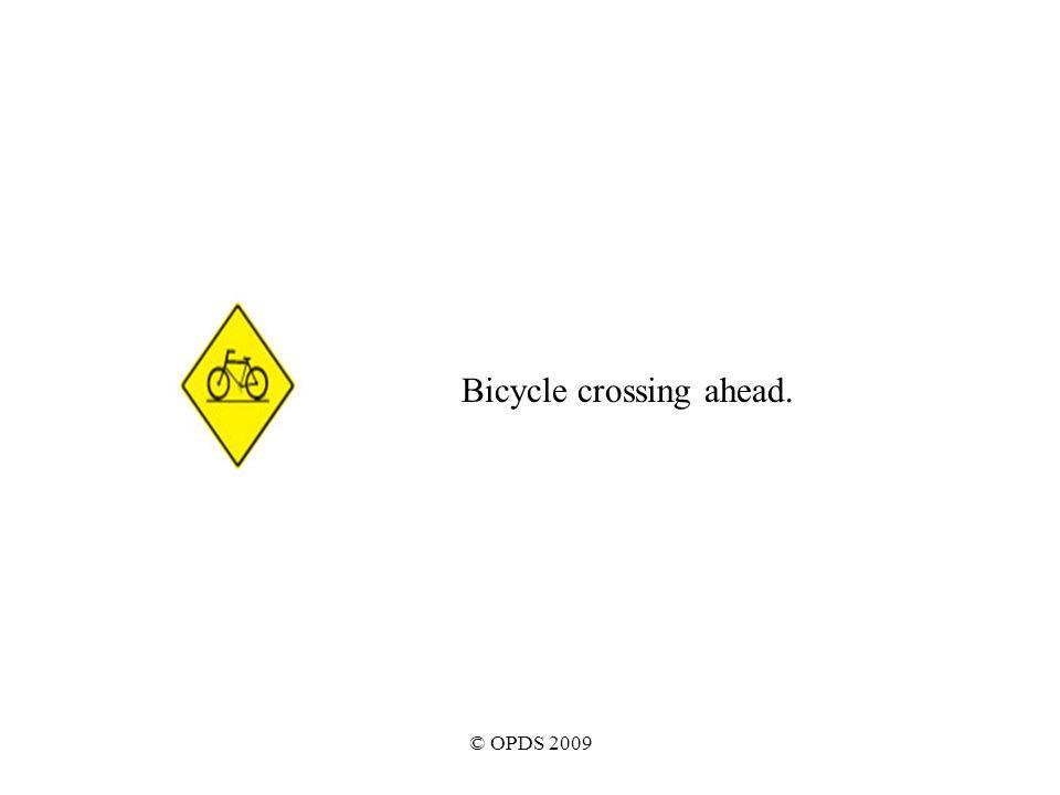 © OPDS 2009 Bicycle crossing ahead.