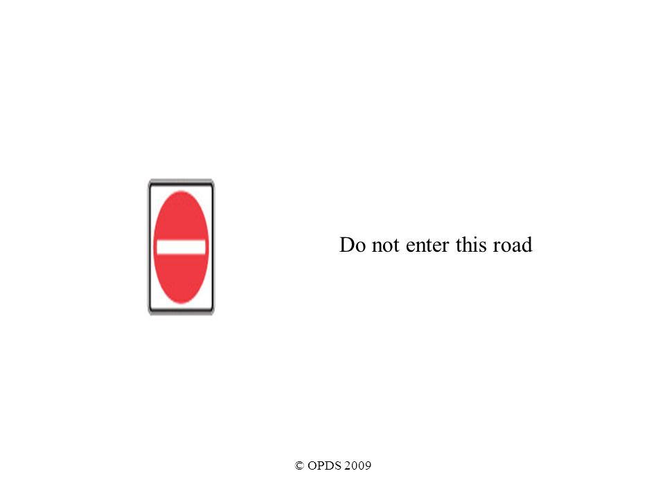 © OPDS 2009 Do not enter this road