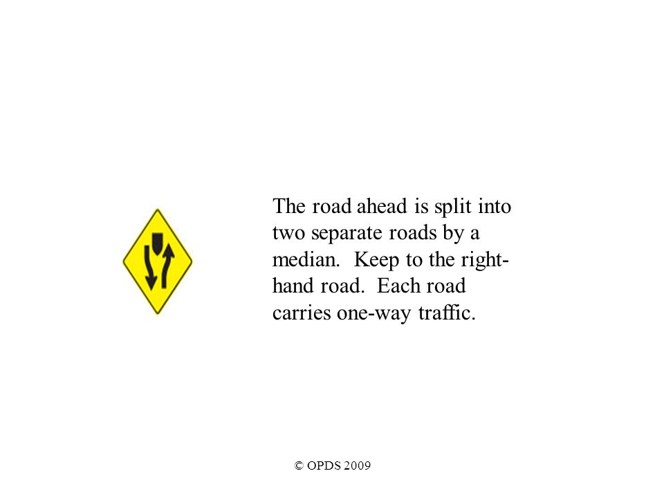 © OPDS 2009 The road ahead is split into two separate roads by a median.