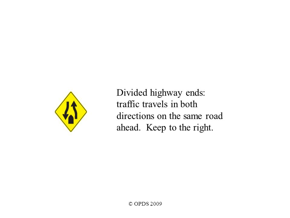 © OPDS 2009 Divided highway ends: traffic travels in both directions on the same road ahead.