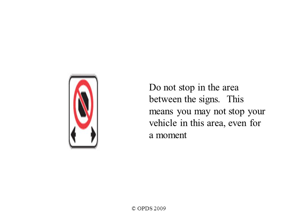 © OPDS 2009 Do not stop in the area between the signs.