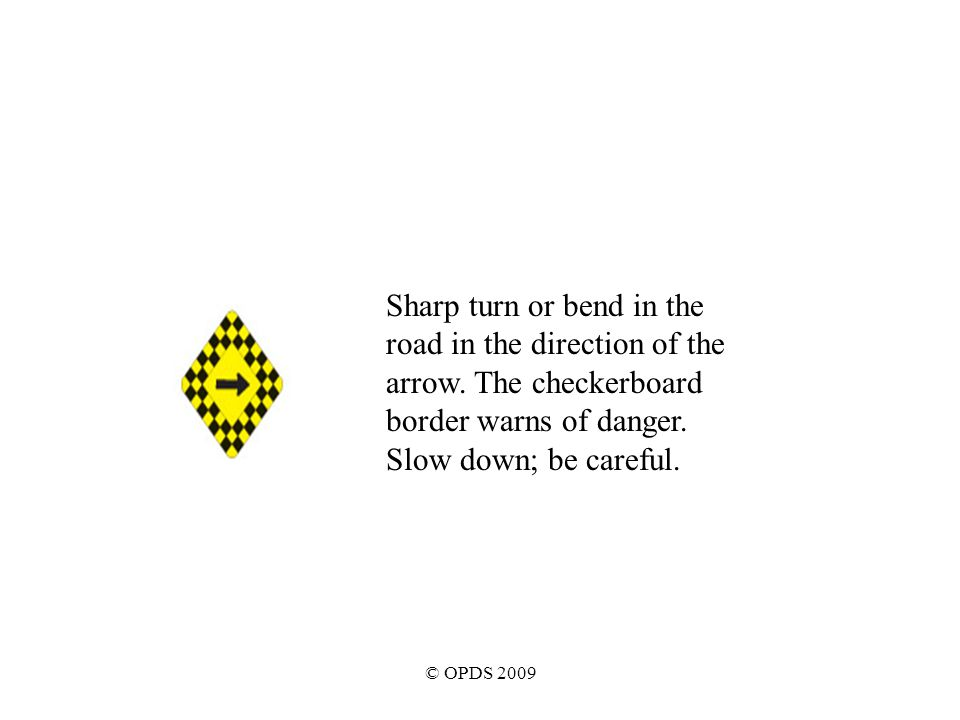 © OPDS 2009 Sharp turn or bend in the road in the direction of the arrow.