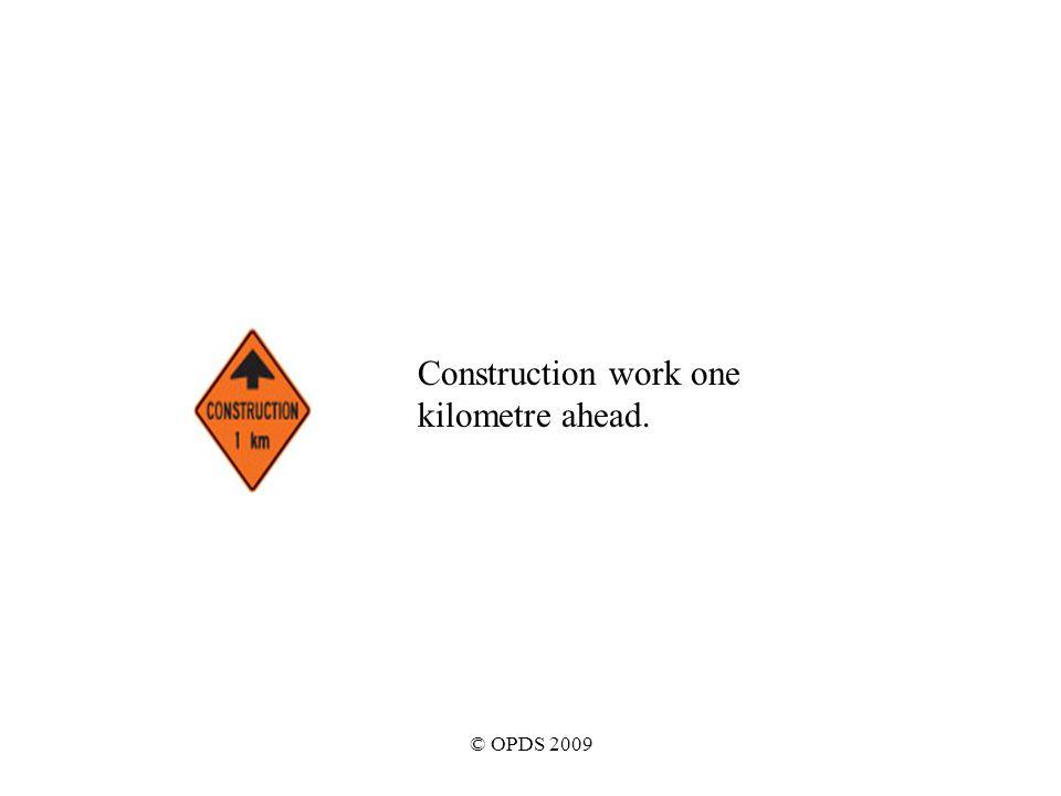 © OPDS 2009 Construction work one kilometre ahead.