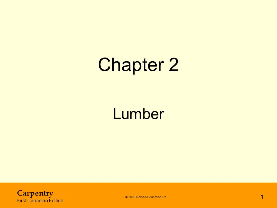 © 2009 Nelson Education Ltd. Carpentry First Canadian Edition 1 Chapter 2 Lumber