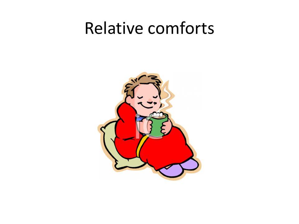 Relative comforts