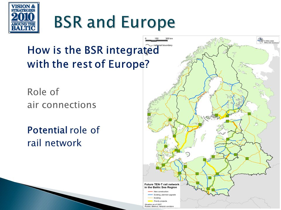 23 April 2008, Riga How is the BSR integrated with the rest of Europe.