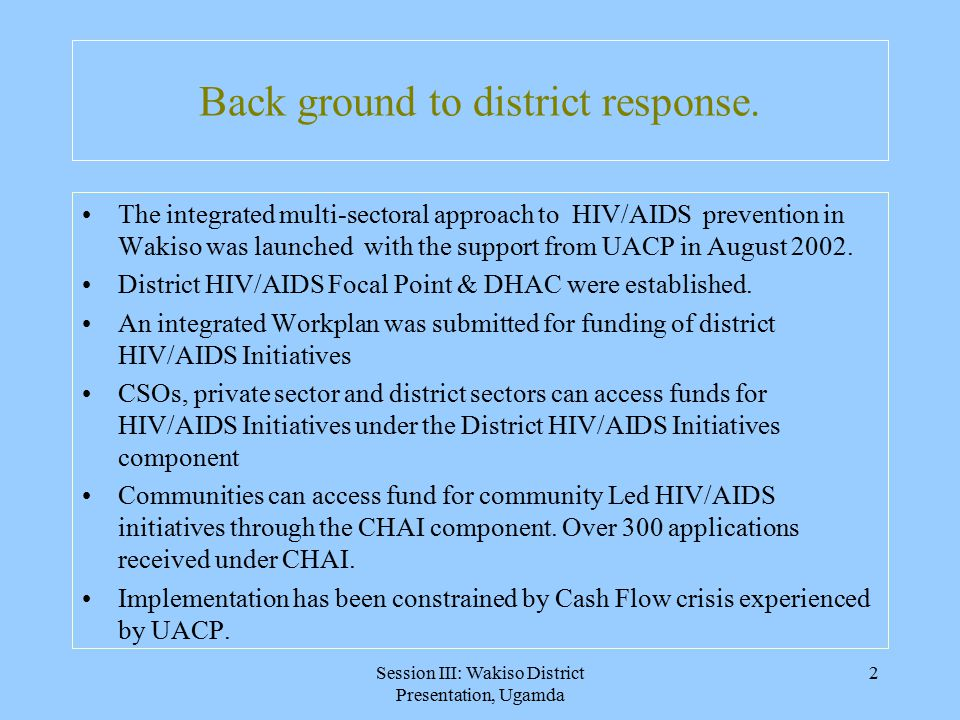 Session III: Wakiso District Presentation, Ugamda 3 The initial district response.
