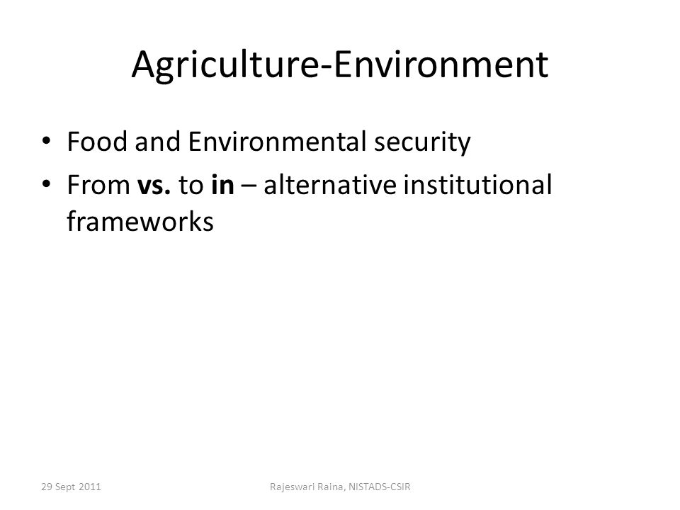 29 Sept 2011Rajeswari Raina, NISTADS-CSIR Agriculture-Environment Food and Environmental security From vs.