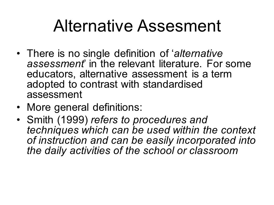 Alternative Assesment There is no single definition of 'alternative assessment' in the relevant literature.