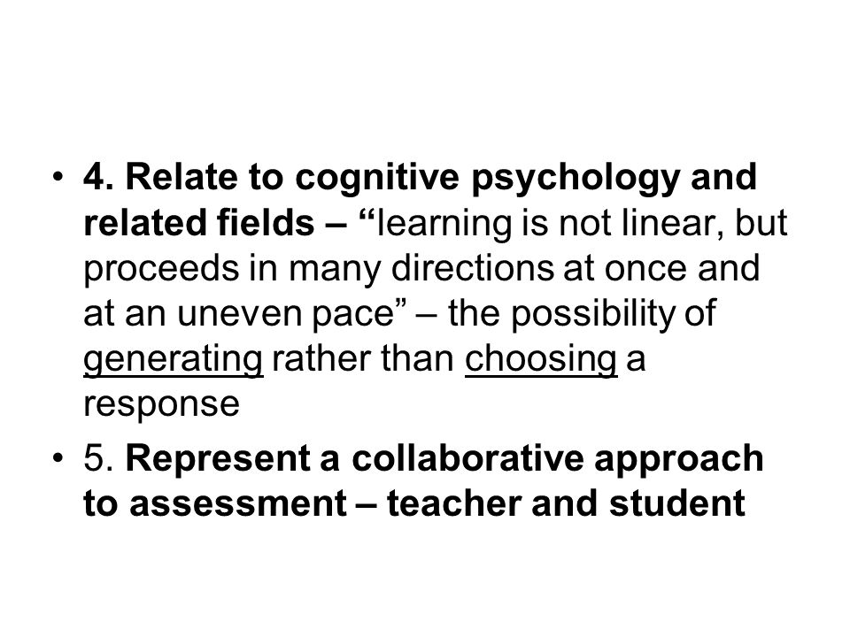 """4. Relate to cognitive psychology and related fields – """"learning is not linear, but proceeds in many directions at once and at an uneven pace"""" – the p"""