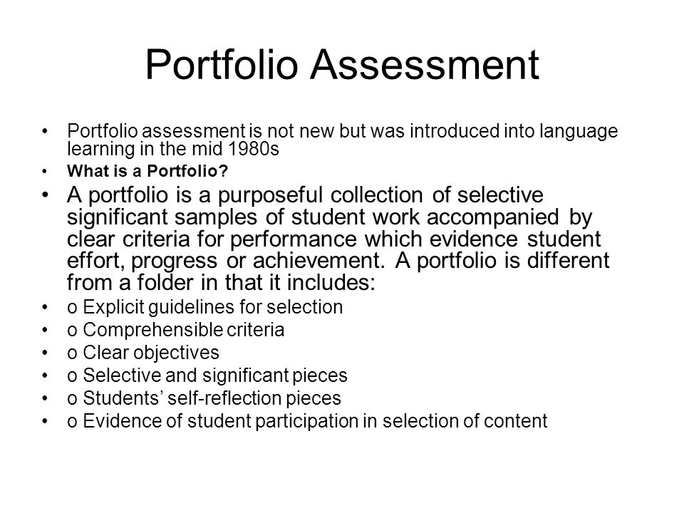 Portfolio Assessment Portfolio assessment is not new but was introduced into language learning in the mid 1980s What is a Portfolio.
