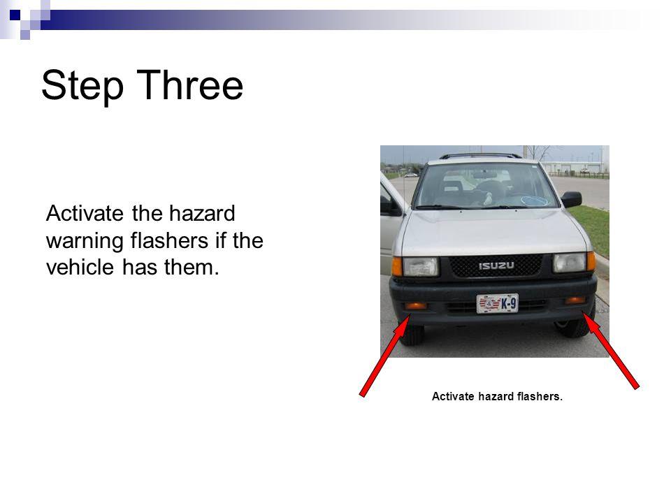 Step Three Activate the hazard warning flashers if the vehicle has them. Activate hazard flashers.