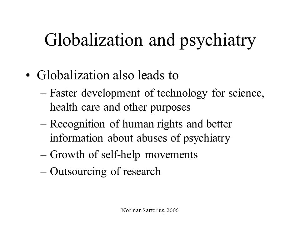 Norman Sartorius, 2006 Conclusions Mental health care is gaining in importance because of the huge public health importance of mental disorders and mental ill health While the components of care have greatly advanced, models of care are rapidly becoming obsolete and unsuitable
