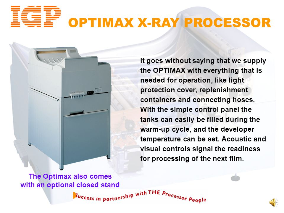 "OPTIMAX X-RAY PROCESSOR The IGP OPTIMAX is an innovative table-top processor for film types up to a width of 35 cm (14""). The allrounder is used in va"