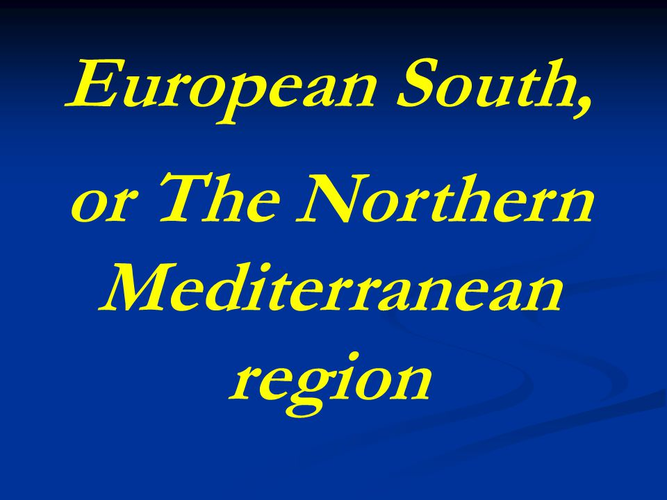 European South, or The Northern Mediterranean region