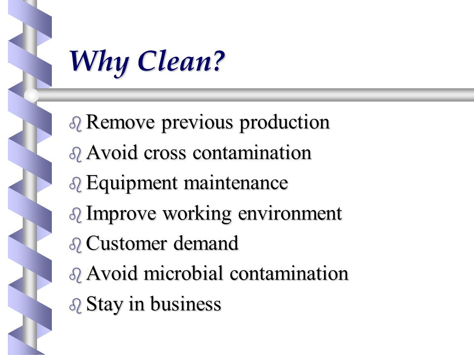Training b Cleaning is start of process not end  Start with a clean plant  Do not relegate inept staff to cleaning team b Be aware of new chemicals/processes b Rotate staff round whole factory b Feedback good results don't just complain about bad ones.
