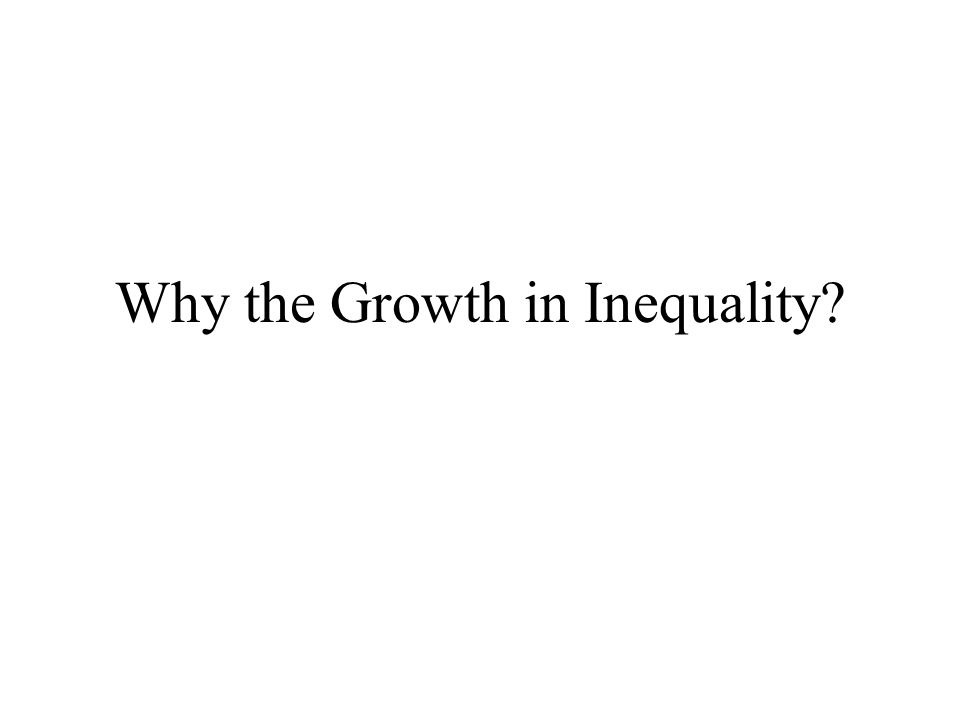 Why the Growth in Inequality?